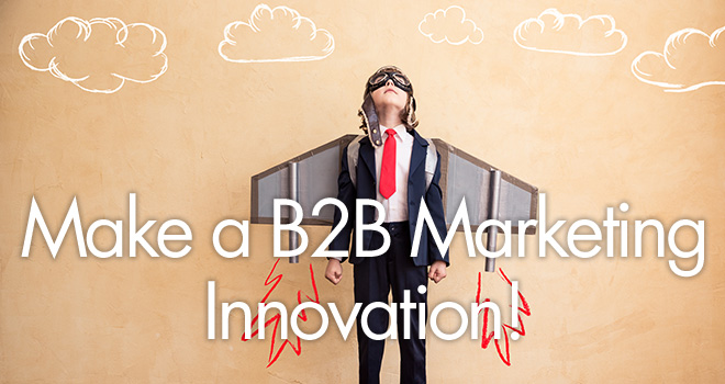 Make a B2B Marketing Innovation!